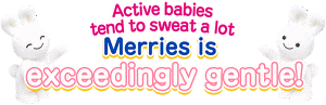 Active babies tend to sweat a lot Merries is exceedingly gentle!