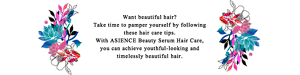 Want beautiful hair? Take time to pamper yourself by following these hair care tips. With ASIENCE Beauty Serum Hair Care,  you can achieve  youthful-looking and timelessly beautiful hair.
