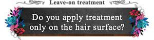 Leave-on treatment  Do you apply treatment only on the hair surface?