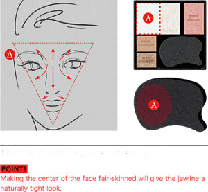 STEP1 Apply Shade A to the center of the face. POINT! Making the center of the face fair-skinned will give the jawline a naturally tight look.