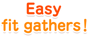 New design Easy fit gathers