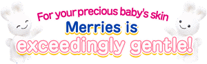 For your precious baby's skin Merries is exceedingly gentle!