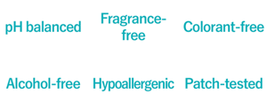 pH balanced,Fragrance-free,Colorant-free,Alcohol-free,Hypoallergenic,Patch-tested