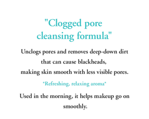"""Clogged pore cleansing formula"" Unclogs pores and removes deep-down dirt that can cause blackheads,  making skin smooth with less visible pores.  *Refreshing, relaxing aroma*  Used in the morning, it helps makeup go on smoothly."
