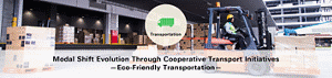 Transportation Modal Shift Evolution Through Cooperative Transport Initiatives —Eco-Friendly Transportation—